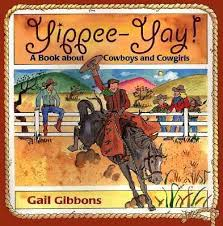 cowboys and cowgirls yippee yay book by gail gibbons