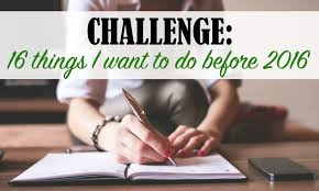 Challenge How Do You Do It Challenge 16 Things I Want To Do Before 2016