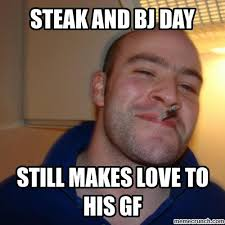 Steak And Bj Meme - guy greg on steak and bj day