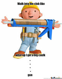 Builder Memes - bob the builder in da club by warhead meme center