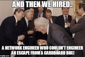 Engineer Meme - network engineer meme imgflip