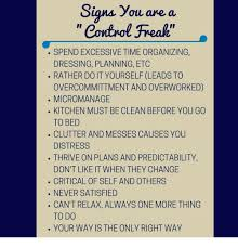 Control Freak Meme - signs you are a control freak spend excessive time organizing