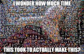 Collage Memes - people have way too much time on their hands imgflip