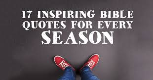 17 inspiring bible quotes for every season christianquotes info
