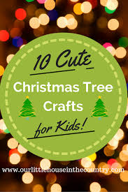 10 christmas tree crafts for kids to make our little house in
