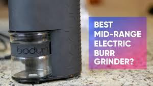 Top Rated Coffee Grinders Bodum Bistro Electric Burr Coffee Grinder Review The Best Mid