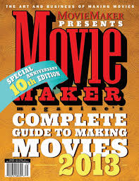 moviemaker u0027s 2013 complete guide to making movies by moviemaker