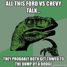 Ford Vs Chevy Meme - all this ford vs chevy talk they probably both get towed to the