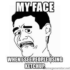 Disgusted Meme Face - my face when i see people using ketchup disgusted face 366