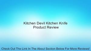 devil kitchen knives kitchen devil kitchen knife review video dailymotion