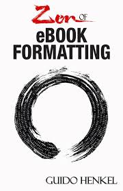 format for ebook publishing zen of ebook formatting is now available guido henkel guido henkel
