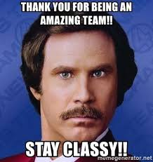 Team Meme - thank you for being an amazing team stay classy ron burgundy