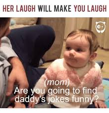 Memes That Will Make You Laugh - 25 best memes about daddy jokes funny daddy jokes funny memes