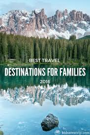 the best travel destinations for families in 2016 are a trip
