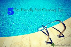 pool cleaning tips 5 eco friendly tips to keep your pool clean good girl gone green