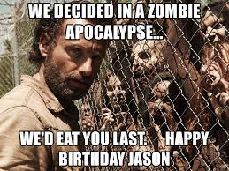 Zombie Meme Generator - we decided in a zombie apocalypse we d eat you last happy