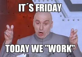Today Is Friday Meme - meme creator it盍s friday today we work meme generator at