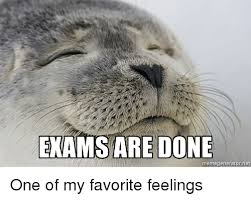 Advice Meme Generator - exams are done meme generator net one of my favorite feelings meme