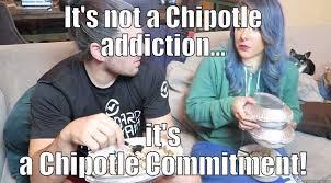 Chipotle Memes - chipotle addict quickmeme
