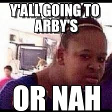 Arbys Meme - arby y all going to arby s on memegen