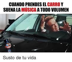 Memes Musica - cuando prendesel carro y suenala musica todo volumen susto de tu