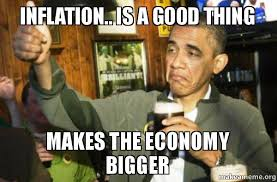Economic Memes - inflation is a good thing makes the economy bigger make a meme