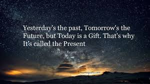 inspirational quotes about today is gift why inspirational