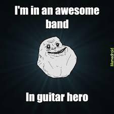 An Hero Meme - forever alone guitar hero meme by macke98 memedroid