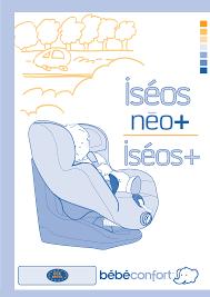 notice siege auto bebe confort iseos bebe confort iseos neo mode d emploi