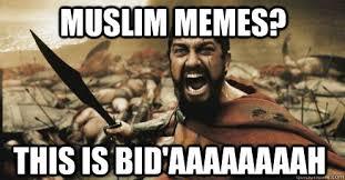 Muslim Memes Funny - muslim memes this is bid aaaaaaaah shouting leonidas quickmeme