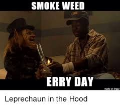 Leprechaun Meme - smoke weed erry day made on imgur leprechaun in the hood funny