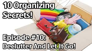 10 organizing secrets 10 how to declutter and let it go youtube