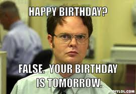 resized dwight schrute meme generator happy birthday false your