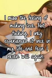 What Do Women Want In Bed I Miss The Feeling Of Making Love Not Fucking I Only Experienced