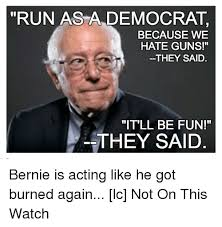 Funny Democrat Memes - run as a democrat because we hate guns they said itll be fun they