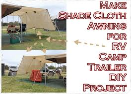 Awning For Tent Trailer Make Shade Cloth Awning For Rv Camp Trailer Diy Project The