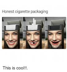 Cigarettes Meme - honest cigarette packaging this is cool hood meme on