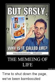 Why Is A Meme Called A Meme - but srsly quaker life original why is it called life
