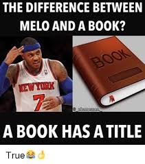 Melo Memes - the difference between melo and a book mewtork nba memes a book has