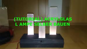 Wohnzimmer Lampe Aus Holz Tutorial Acrylglas Lampe Selber Bauen Youtube