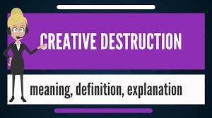 what is creative destruction what does creative destruction mean