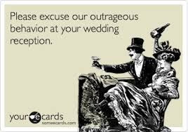 Funny Wedding Wishes Cards Funny Wedding Ecard Please Excuse Our Outrageous Behavior At Your