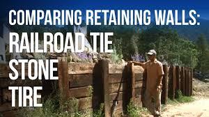 retaining walls stone vs tire vs railroad tie youtube