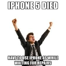 Iphone 4s Meme - iphone 5 died have to use iphone 4s while waiting for repairs