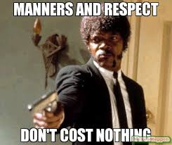 Nothing To Say Meme - manners and respect don t cost nothing meme say that again i