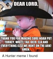 Meme Hunter - dear lord thank you formaking sure noah put turkey white tail deer