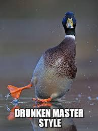 Drunken Memes - drunken master style drunk mallard meme on memegen