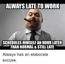 Late Meme - 25 best memes about always late to work always late to work