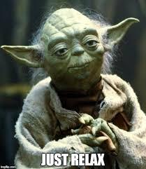 Relax Meme - star wars yoda meme imgflip