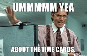 Timecard Meme - timecard meme super grove